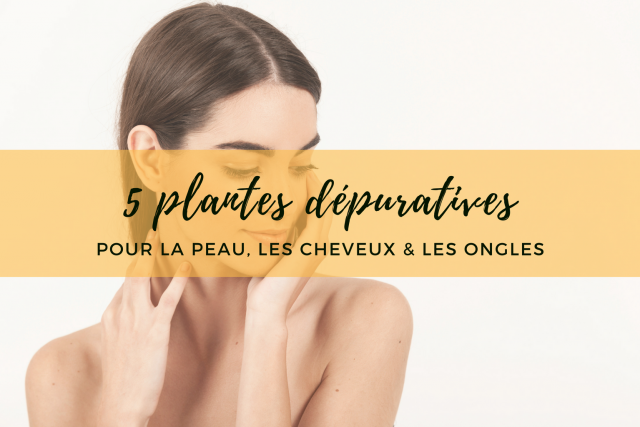 5_plantes_depuratives_peau_cheveux_ongles